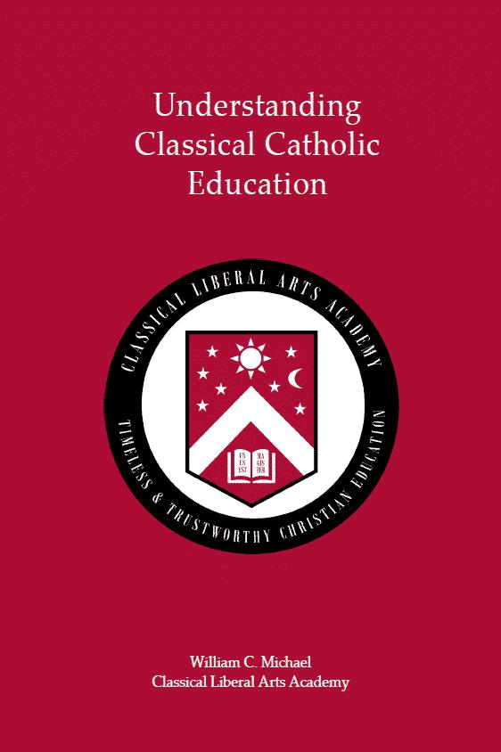 Understanding Classical Catholic Education by William C. Michael