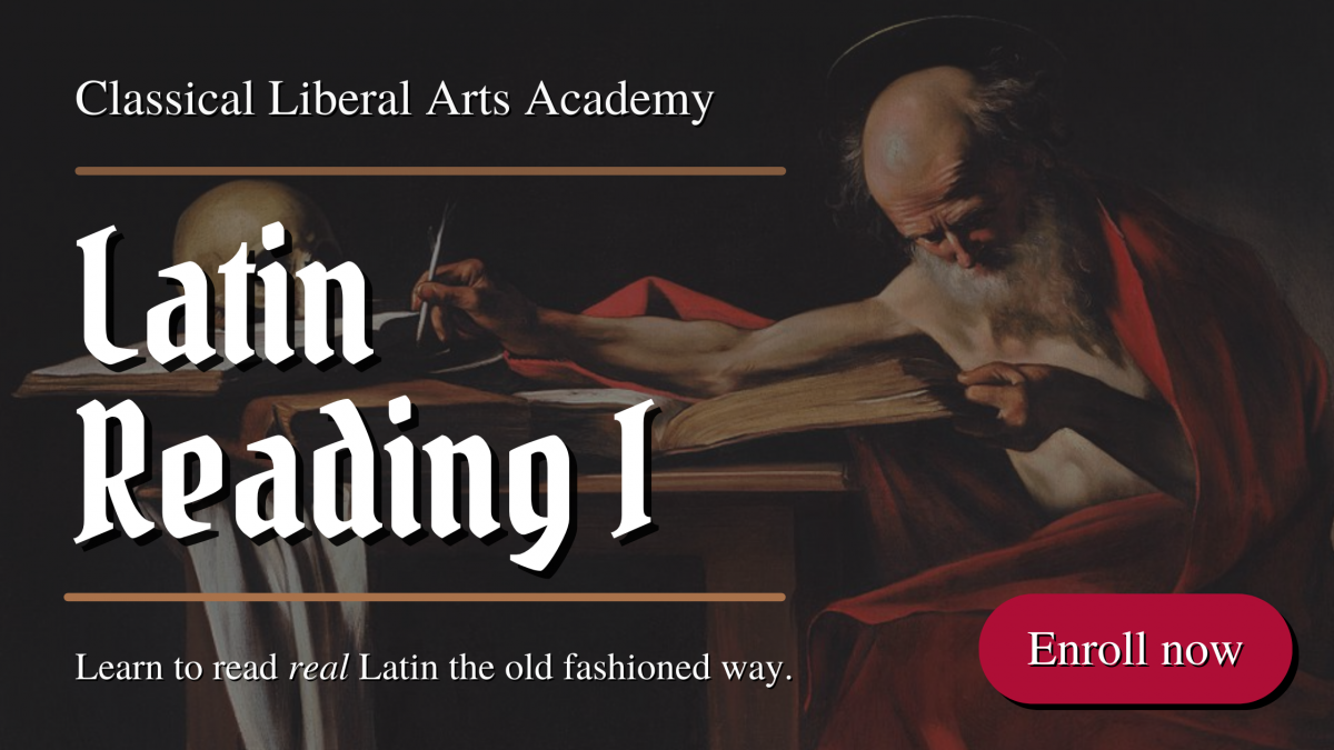 Learn to read Latin in the Classical Liberal Arts Academy