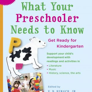 What Your Preschooler Needs to Know, by E.D. Hirsch